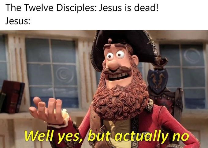 Yes But Actually No meme about Jesus rising from the dead