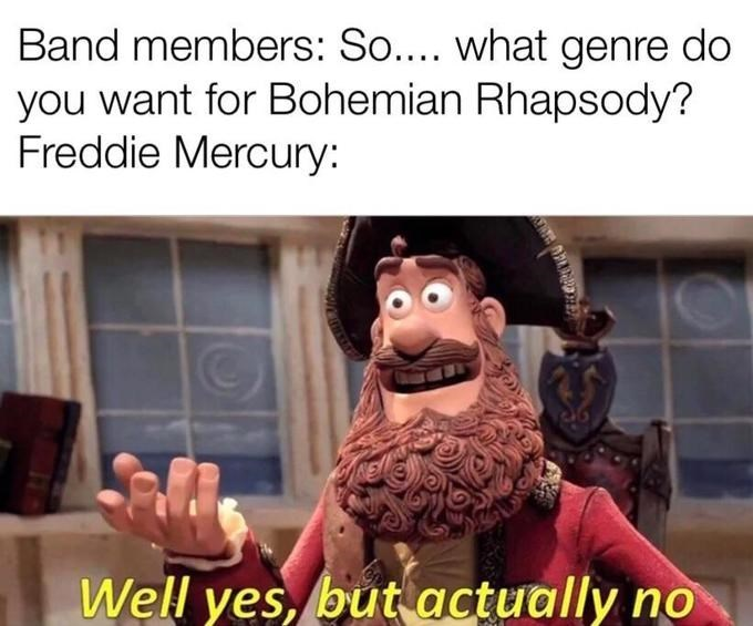 Yes But Actually No meme about Bohemian Rhapsody not fitting any music genre