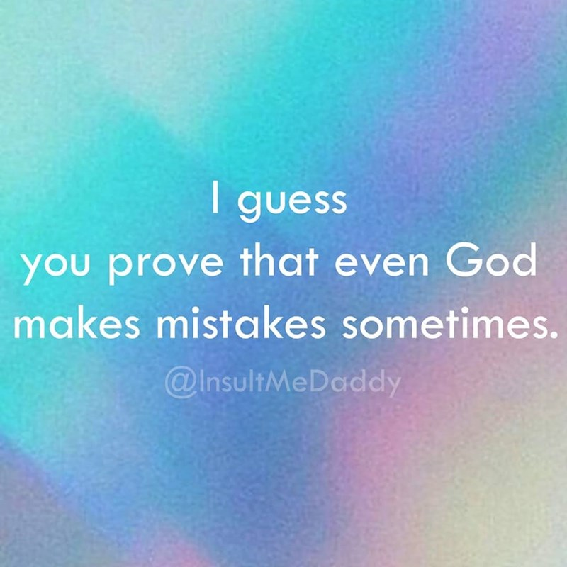 Text - guess you prove that even God makes mistakes sometimes. @InsultMeDaddy