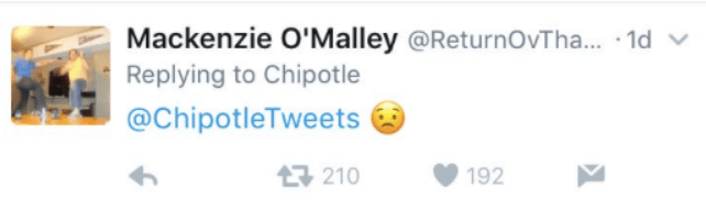Text - Mackenzie O'Malley @ReturnOvTha... 1d Replying to Chipotle @ChipotleTweets 210 192