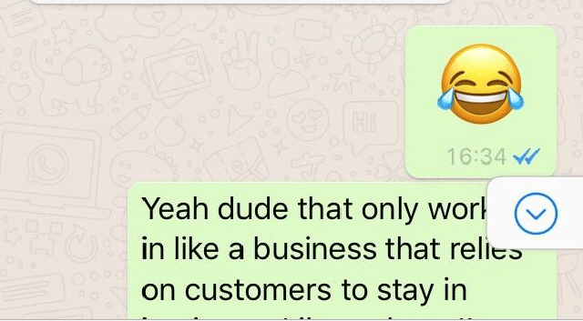 Text - Hi 16:34 Yeah dude that only wor HCin like a business that relies on customers to stay in