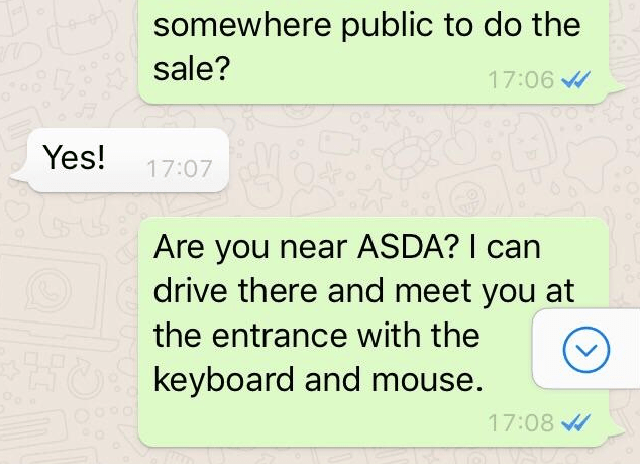 Text - somewhere public to do the sale? 17:06 Yes! 17:07 Are you near ASDA? I can drive there and meet you at the entrance with the keyboard and mouse. 17:08
