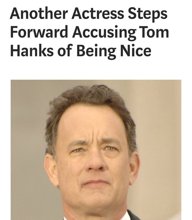 """Headline that reads, """"Another actress steps forward accusing Tom Hanks of being nice"""" above a pic of Tom Hanks"""
