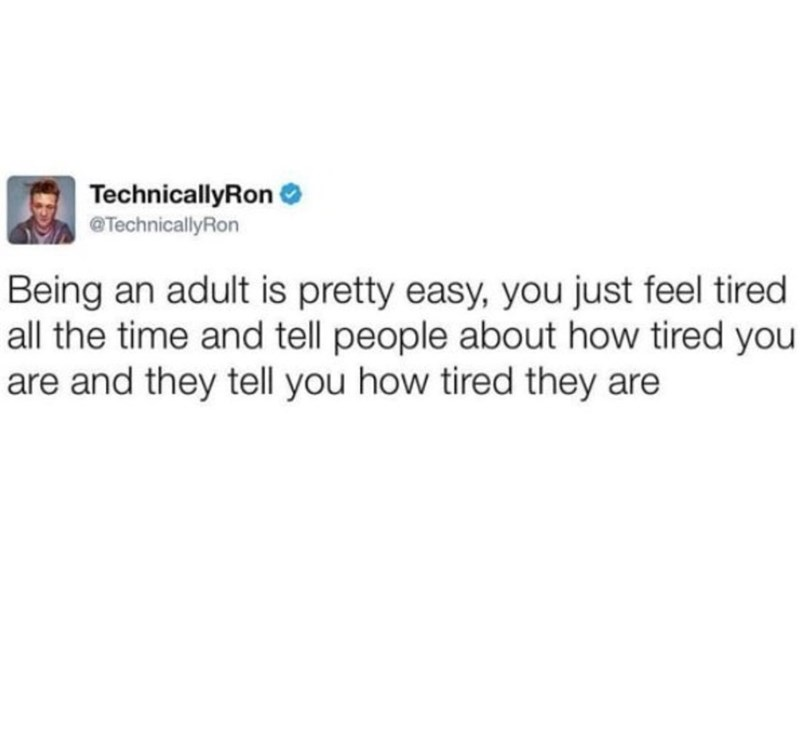 """Tweet that reads, """"Being an adult is pretty easy, you just feel tired all the time and tell people about how tired you are and they tell you how tired they are"""""""