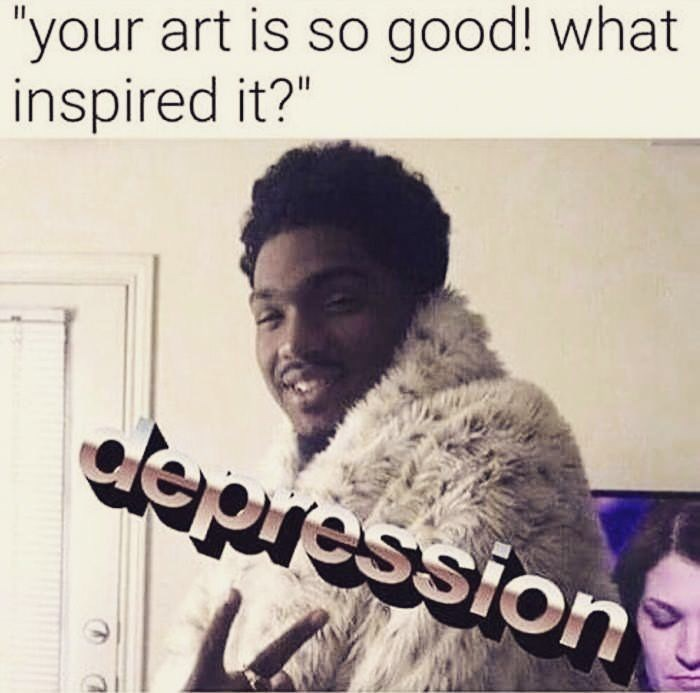 funny meme about artists being inspired by depression