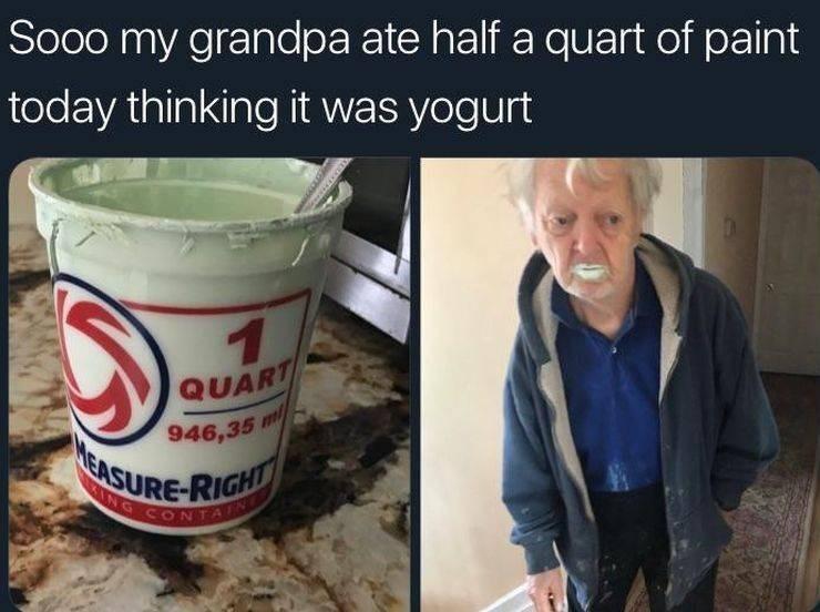 Food - Sooo my grandpa ate half a quart of paint today thinking it was yogurt 1 QUART 946,35 EASURE-RIGHT ING CONTAIN