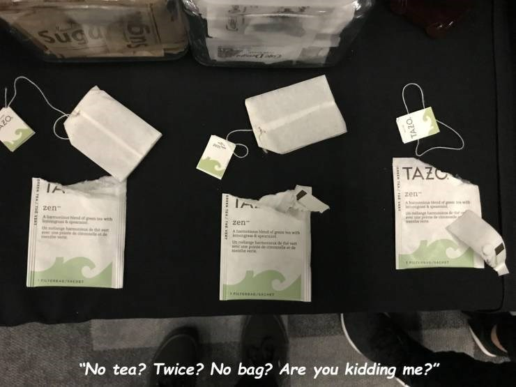 "Product - Sugu g TAZO zen zen Aia dof g with &q sel zen Aham d of g with ling enu U nage at de e s ew t de lede Mee EREAsCHE kerenad ""No tea? Twice? No bag? Are you kidding me?"" es TEATE VER TAZO."