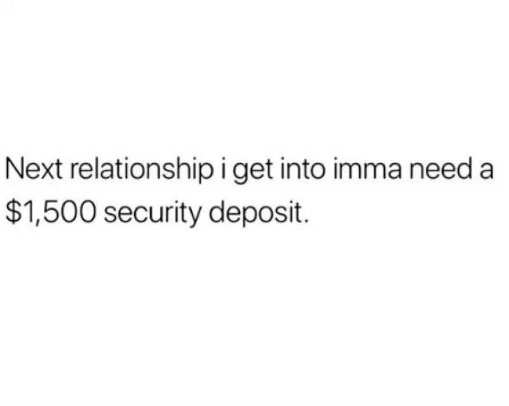 Text - Next relationshipiget into imma need a $1,500 security deposit.