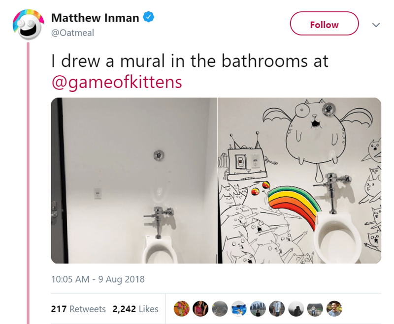 Text - Matthew Inman Follow @Oatmeal I drew a mural in the bathrooms at @gameofkittens o. o d O 10:05 AM 9 Aug 2018 217 Retweets 2,242 Likes