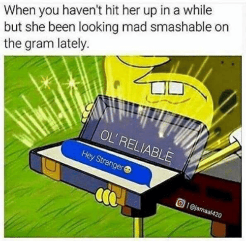 spongebob meme with ol' reliable about sending a dm to the girl you haven't hit up in a while