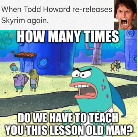 spongebob memes about Todd Howard re-releasing skyrim