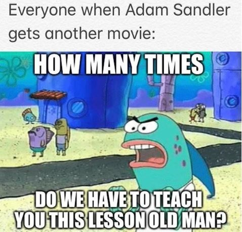 spongebob memes about adam sandler getting another movie