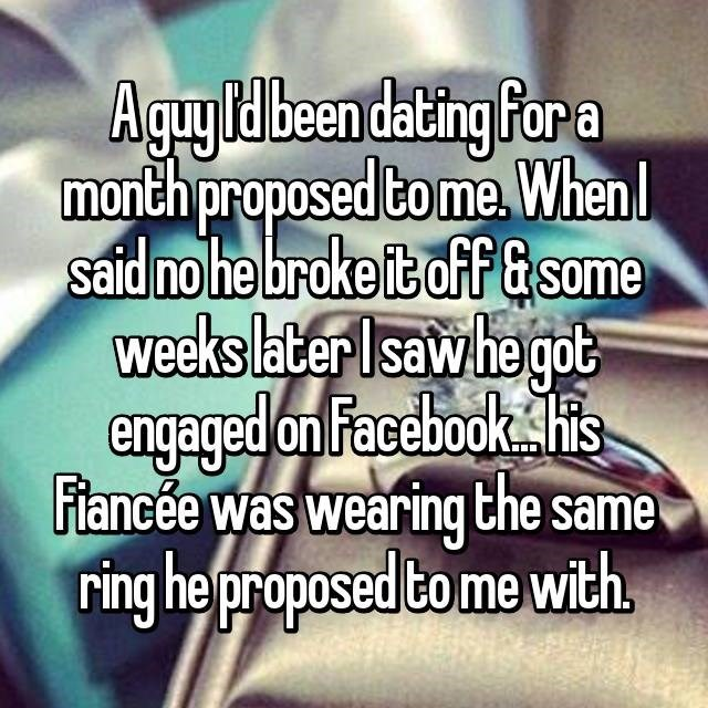 Text - Aguyld been dating Por a month proposed tome When Said no he broke it off &some weeks later Isawhe gob engaged on Facebook shis Fiancée was wearing the same ring he proposed to me with,