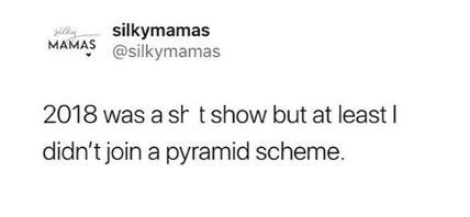 """Tweet that reads, """"2018 was a sh*tshow but at least I didn't join a pyramid scheme"""""""