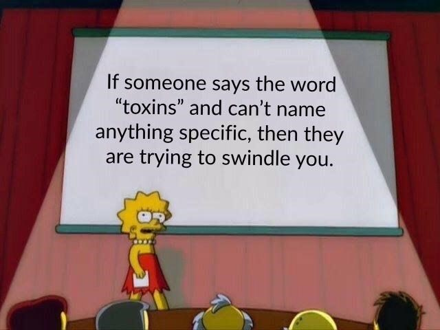 """Cartoon - If someone says the word """"toxins"""" and can't name anything specific, then they are trying to swindle you."""