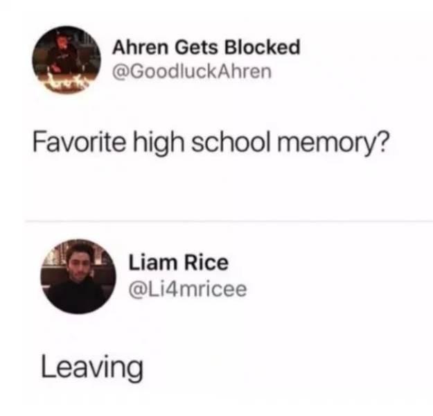 Text - Ahren Gets Blocked @GoodluckAhren Favorite high school memory? Liam Rice @Li4mricee Leaving