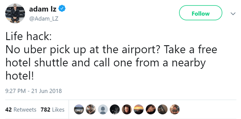 Text - adam Iz Follow @Adam_LZ Life hack: No uber pick up at the airport? Take a free hotel shuttle and call one from a nearby hotel! 9:27 PM 21 Jun 2018 42 Retweets 782 Likes
