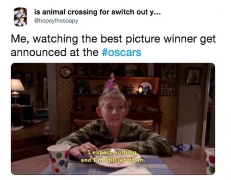 Text - is animal crossing for switch out y... @hopeythesoapy Me, watching the best picture winner get announced at the #oscars I expectnothing and im still let down.