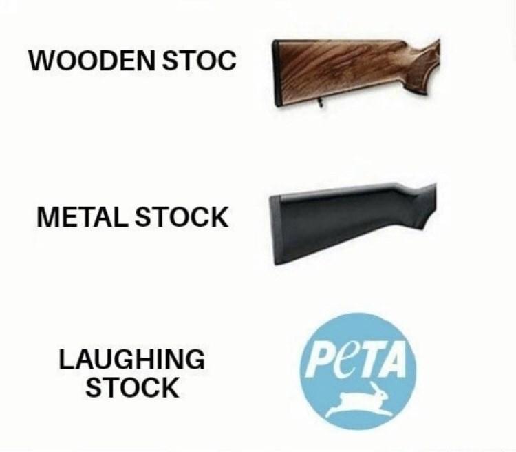meme anti peta - Product - WOODEN STOC METAL STOCK PETA LAUGHING STOCK