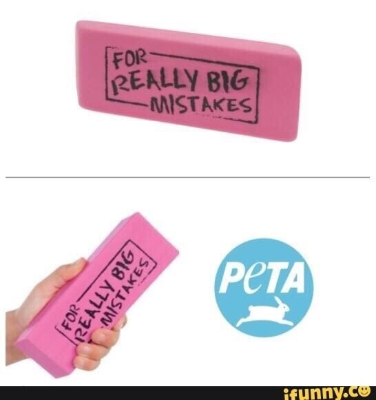 meme anti peta - Pink - FOR REALLY BIG MISTAKES PETA ifunny.co FOR REALLY BIG MISTAKES
