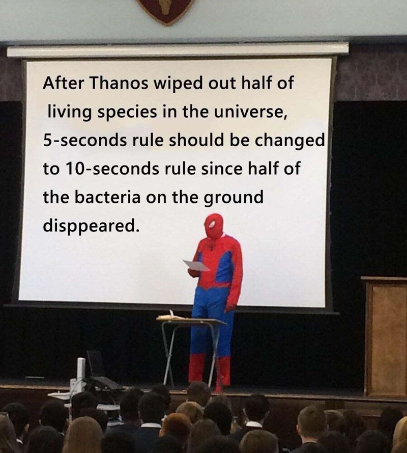 Text - After Thanos wiped out half of living species in the universe, 5-seconds rule should be changed to 10-seconds rule since half of the bacteria on the ground disppeared.