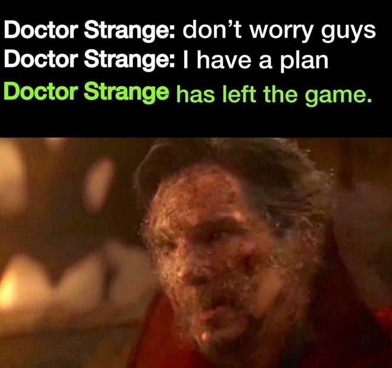 Text - Doctor Strange: don't worry guys Doctor Strange: I have a plan Doctor Strange has left the game.