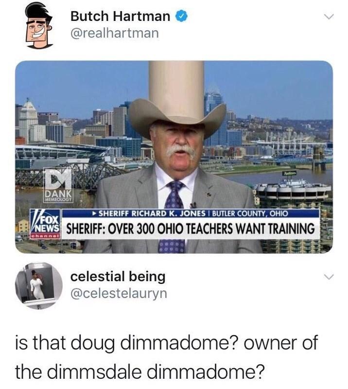 Photo caption - Butch Hartman @realhartman DANK MEMEOLOGY SHERIFF RICHARD K. JONES BUTLER COUNTY, OHIO NEWS SHERIFF: OVER 300 OHIO TEACHERS WANT TRAINING ehannel celestial being @celestelauryn is that doug dimmadome? owner of the dimmsdale dimmadome?