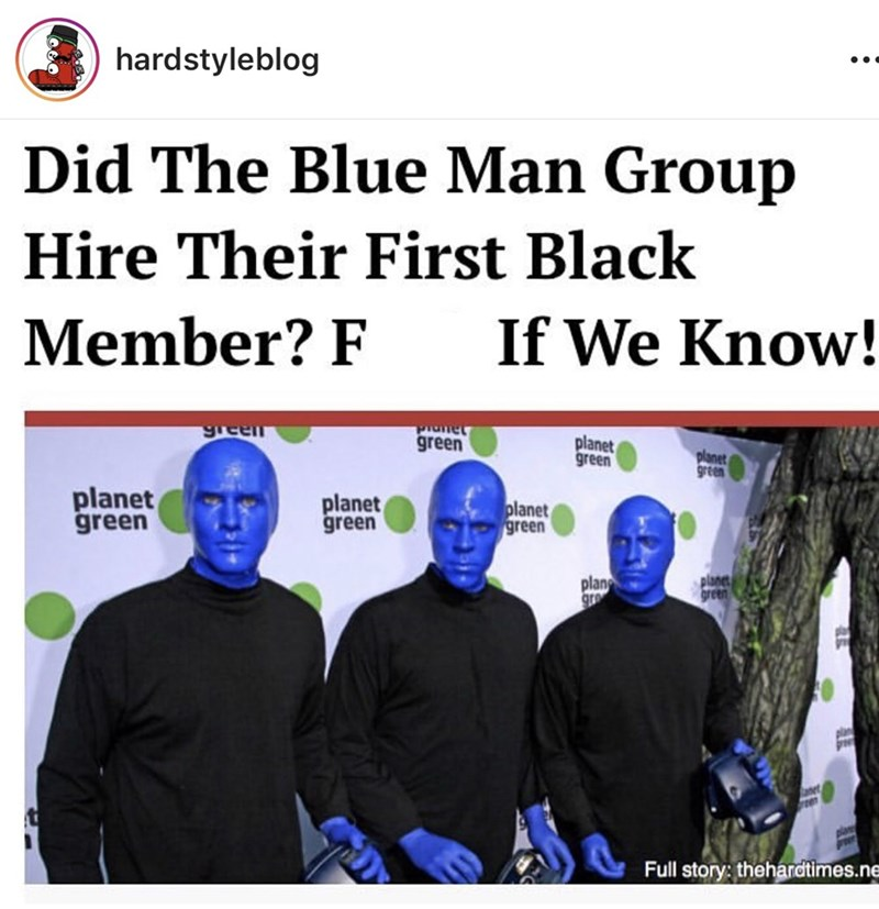 "Headline that reads, ""Did The Blue Man Group hire their first black member? F*ck if we know!"""