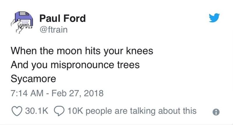 "Tweet that reads, ""When the moon hits your knees and you mispronounce trees, Sycamore"""
