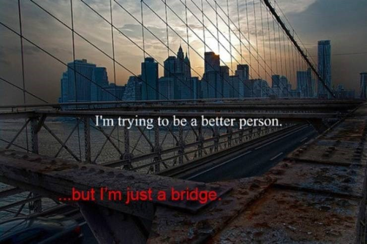 Landmark - I'm trying to be a better person. but I'm just a bridge