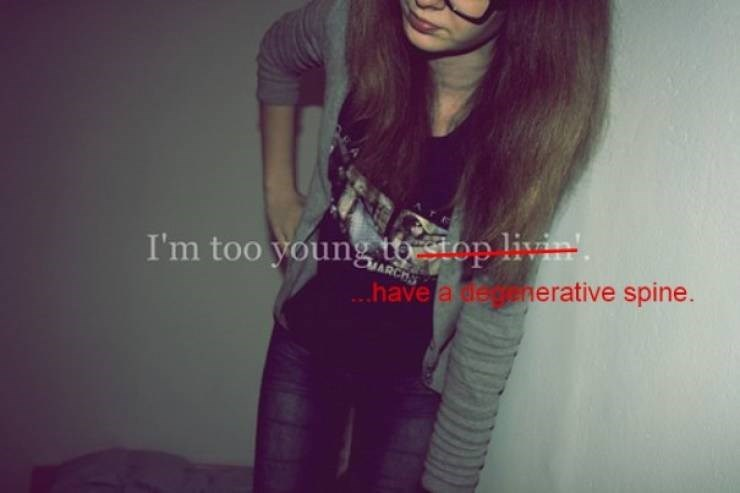 Hair - I'm too young top livin'. ..have a uetnerative spine. MARCHS