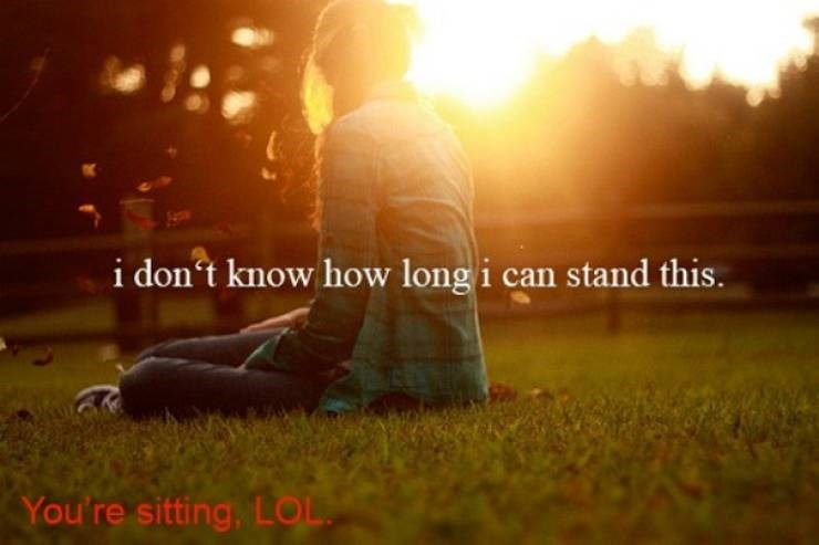 People in nature - i don't know how long i can stand this. You're sitting, LOL