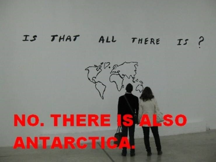 Text - THAT ALL IS THERE IS ? NO. THERE IS ALSO ANTARCTICA