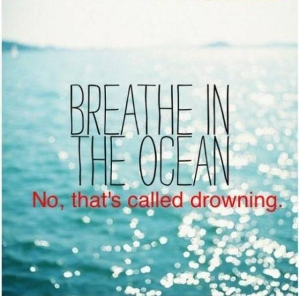 Text - BREATHE N JE OCEAN No, that's called drowning
