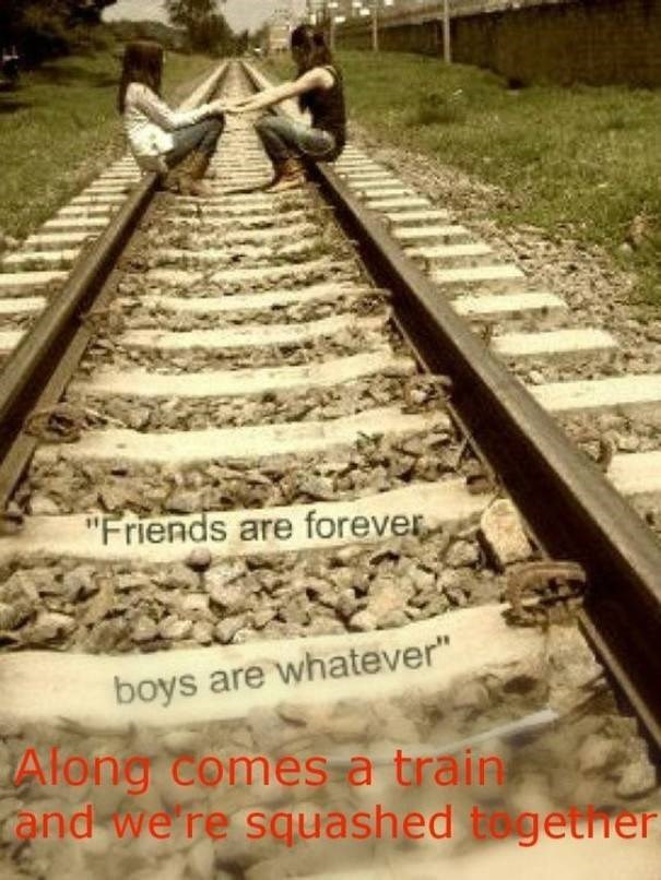 """Track - """"Friends are forever boys are whatever"""" Along comes a train and we re squashed togetrer"""