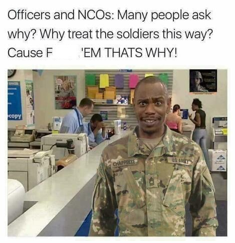 Military uniform - Officers and NCOS: Many people ask why? Why treat the soldiers this way? Cause F 'EM THATS WHY! copy 8S AR CHAPPELE