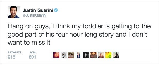 Text - Justin Guarini @JustinGuarini Hang on guys, I think my toddler is getting to the good part of his four hour long story and I don't want to miss it RETWEETS LIKES 215 601