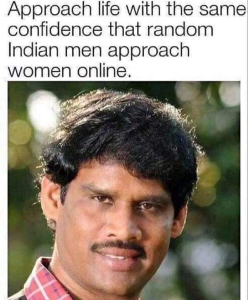 wholesome meme about approaching life the way Indian men approach women