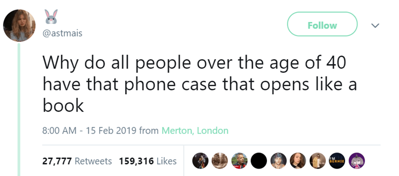 Text - Follow @astmais Why do all people over the age of 40 have that phone case that opens like a book 8:00 AM 15 Feb 2019 from Merton, London FM ERNIE 27,777 Retweets 159,316 Likes