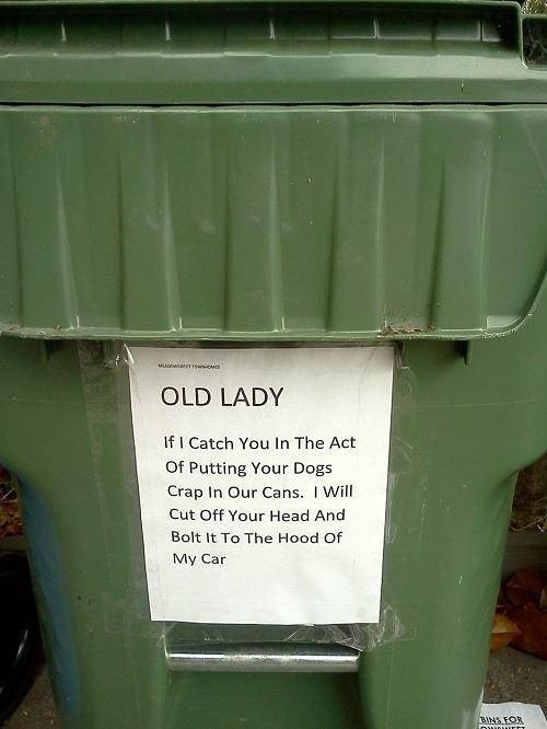 Green - MLAw iwova OLD LADY If I Catch You In The Act Of Putting Your Dogs Crap In Our Cans. I Will Cut Off Your Head And Bolt It To The Hood Of My Car BINS FOR
