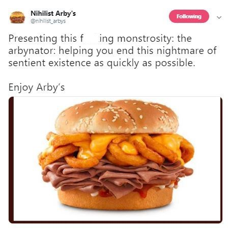 Food - Nihilist Arby's @nihilist arbys Following Presenting this f ing monstrosity: the arbynator: helping you end this nightmare of sentient existence as quickly as possible. Enjoy Arby's