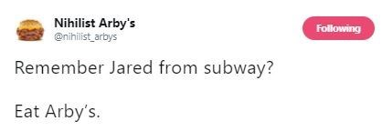 Text - Nihilist Arby's @nihilist arbys Following Remember Jared from subway? Eat Arby's.