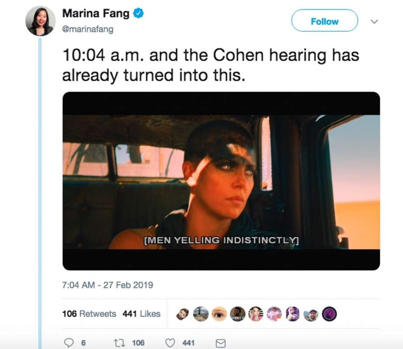 Text - Marina Fang Follow @marinafang 10:04 a.m. and the Cohen hearing has already turned into this [MEN YELLING INDISTINCTLY 7:04 AM-27 Feb 2019 106 Retweets 441 Likes t 106 6 441