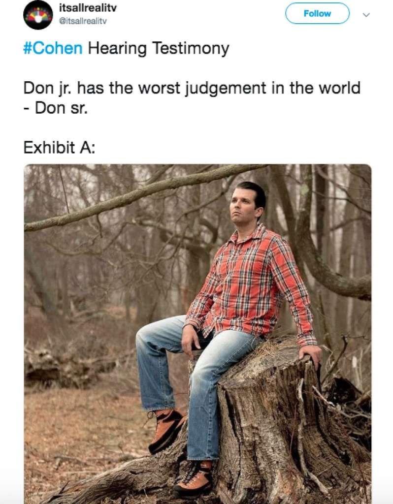 Text - itsallrealitv Follow @itsallrealitv #Cohen Hearing Testimony Don jr. has the worst judgement in the world - Don sr. Exhibit A:
