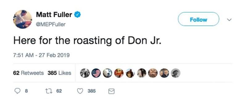Text - Matt Fuller Follow @MEPFuller Here for the roasting of Don Jr. 7:51 AM-27 Feb 2019 62 Retweets 385 Likes t 62 385