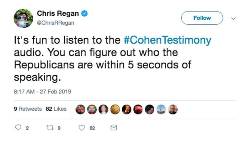 Text - Chris Regan Follow @ChrisRRegan It's fun to listen to the #CohenTestimony audio. You can figure out who the Republicans are within 5 seconds of speaking. 8:17 AM - 27 Feb 2019 9 Retweets 82 Likes 2 82