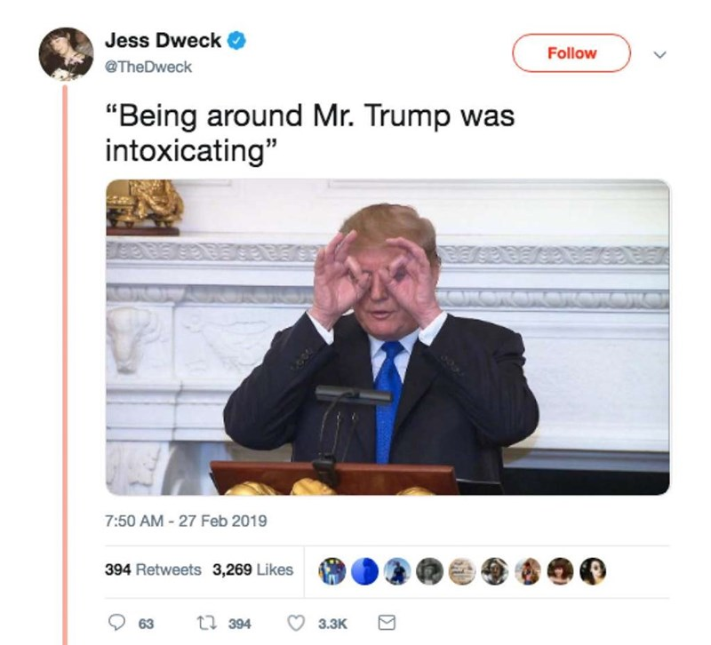 """Text - Jess Dweck Follow @TheDweck """"Being around Mr. Trump was intoxicating"""" 7:50 AM-27 Feb 2019 394 Retweets 3,269 Likes ti394 3.ЗК 63"""