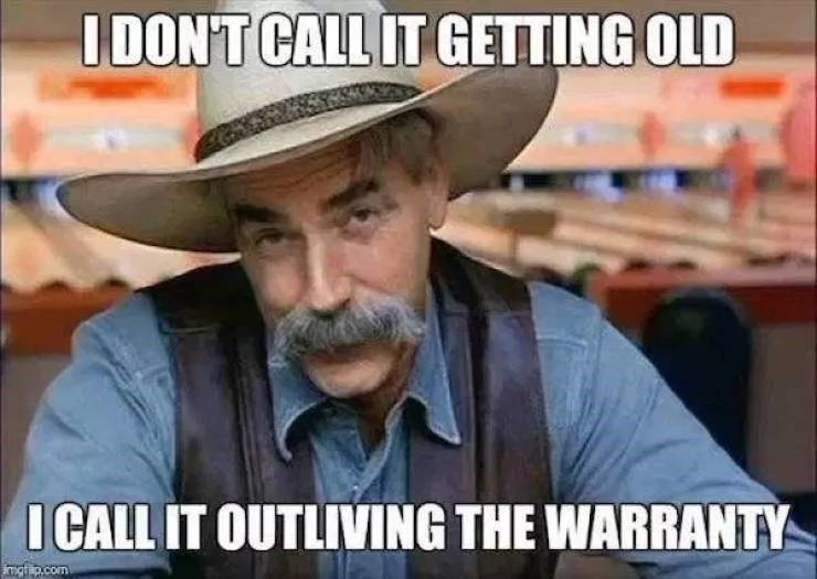 meme - Photo caption - IDON'T CALL IT GETTING OLD ICALL IT OUTLIVING THE WARRANTY mgtap.com