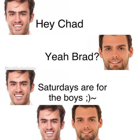 Face - Hey Chad Yeah Brad? Omiddleclassfancy Saturdays are for the boys ;)~