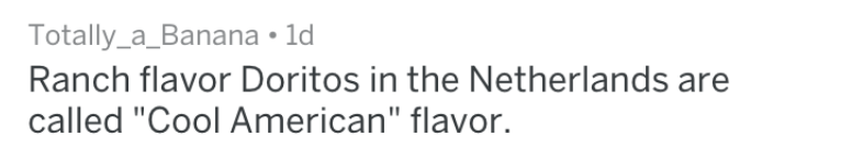 """Text - Totally_a_Banana 1d Ranch flavor Doritos in the Netherlands called """"Cool American"""" flavor."""